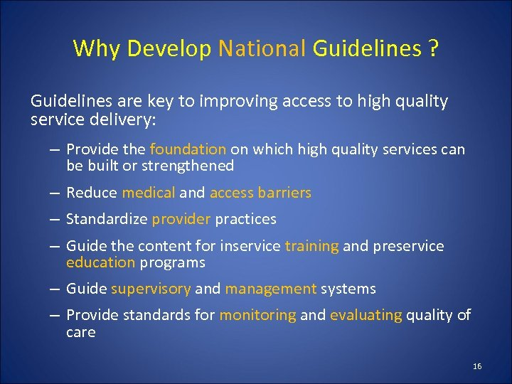 Why Develop National Guidelines ? Guidelines are key to improving access to high quality