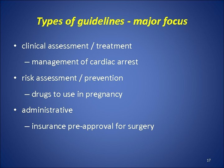 Types of guidelines - major focus • clinical assessment / treatment – management of