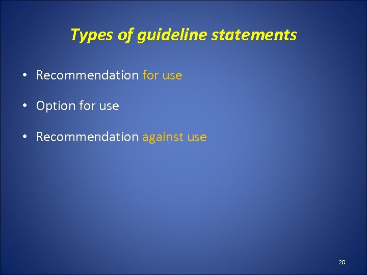 Types of guideline statements • Recommendation for use • Option for use • Recommendation