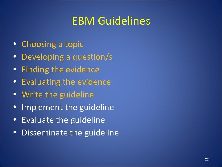 EBM Guidelines • • Choosing a topic Developing a question/s Finding the evidence Evaluating