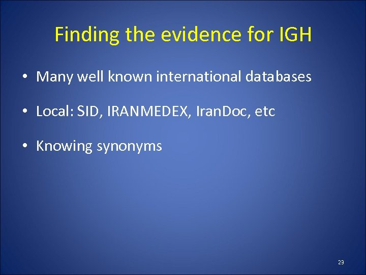 Finding the evidence for IGH • Many well known international databases • Local: SID,