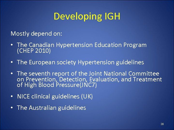 Developing IGH Mostly depend on: • The Canadian Hypertension Education Program (CHEP 2010) •