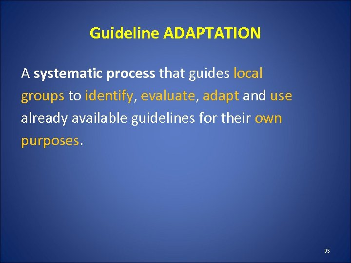 Guideline ADAPTATION A systematic process that guides local groups to identify, evaluate, adapt and