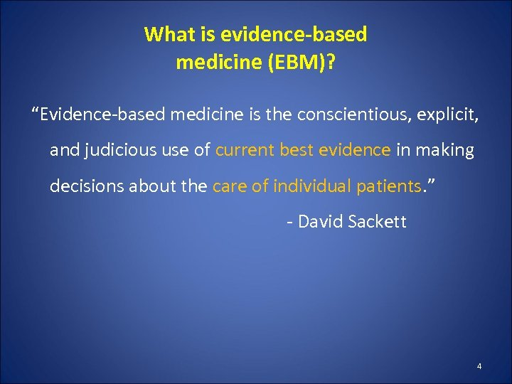 "What is evidence-based medicine (EBM)? ""Evidence-based medicine is the conscientious, explicit, and judicious use"