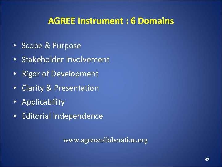 AGREE Instrument : 6 Domains • Scope & Purpose • Stakeholder Involvement • Rigor