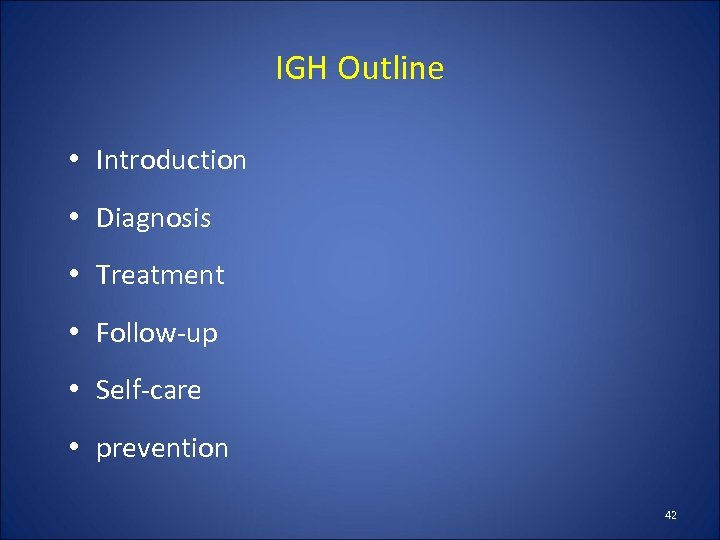 IGH Outline • Introduction • Diagnosis • Treatment • Follow-up • Self-care • prevention