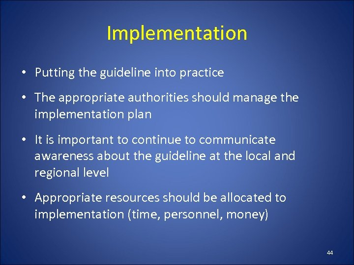 Implementation • Putting the guideline into practice • The appropriate authorities should manage the