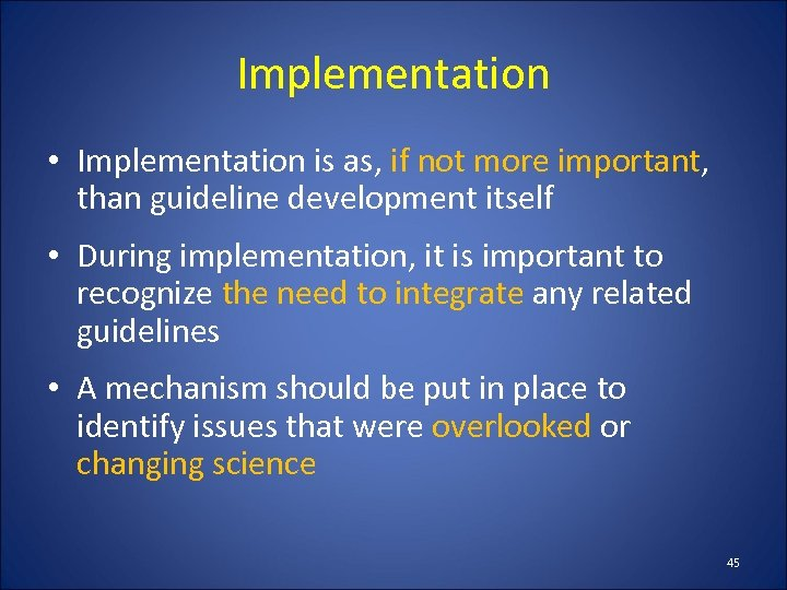 Implementation • Implementation is as, if not more important, than guideline development itself •