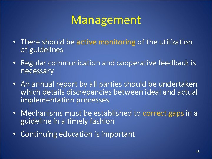 Management • There should be active monitoring of the utilization of guidelines • Regular