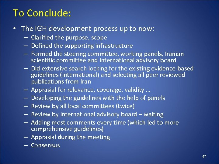 To Conclude: • The IGH development process up to now: – Clarified the purpose,