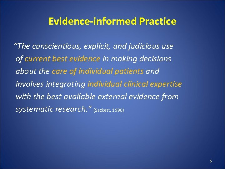 "Evidence-informed Practice ""The conscientious, explicit, and judicious use of current best evidence in making"