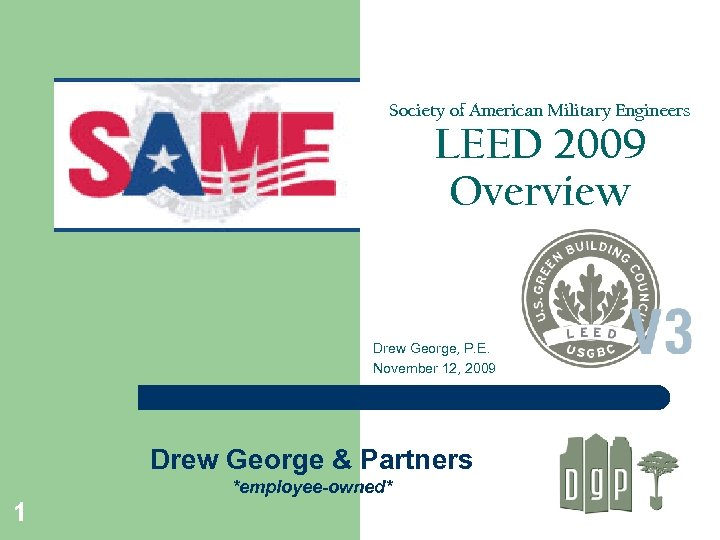 Society of American Military Engineers LEED 2009 Overview Drew George, P. E. November 12,
