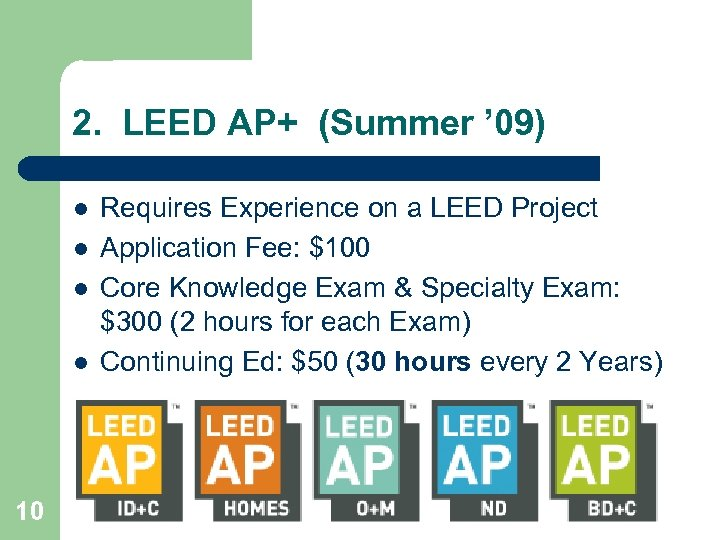 2. LEED AP+ (Summer ' 09) l l 10 Requires Experience on a LEED