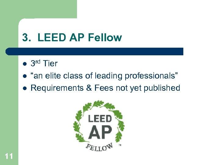 "3. LEED AP Fellow l l l 11 3 rd Tier ""an elite class"