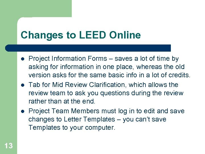 Changes to LEED Online l l l 13 Project Information Forms – saves a