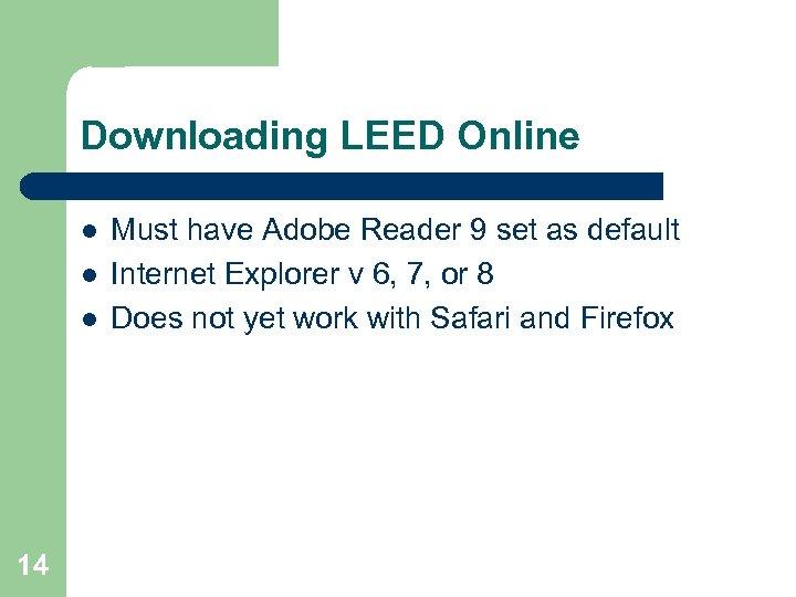 Downloading LEED Online l l l 14 Must have Adobe Reader 9 set as