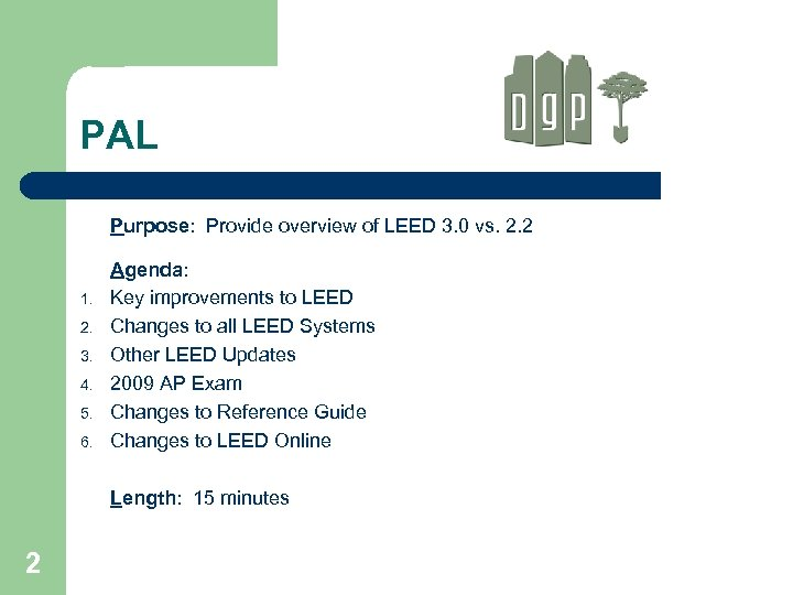 PAL Purpose: Provide overview of LEED 3. 0 vs. 2. 2 1. 2. 3.