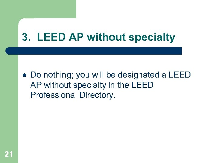 3. LEED AP without specialty l 21 Do nothing; you will be designated a