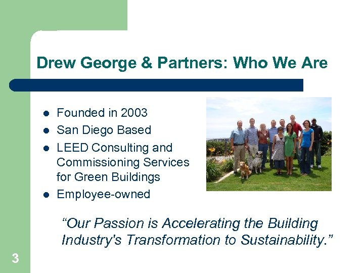 Drew George & Partners: Who We Are l l Founded in 2003 San Diego