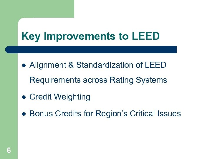 Key Improvements to LEED l Alignment & Standardization of LEED Requirements across Rating Systems