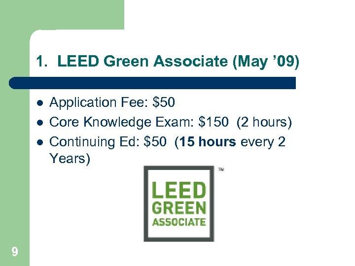 1. LEED Green Associate (May ' 09) l l l 9 Application Fee: $50