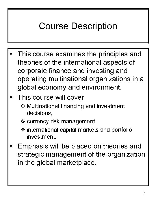 Course Description • This course examines the principles and theories of the international aspects
