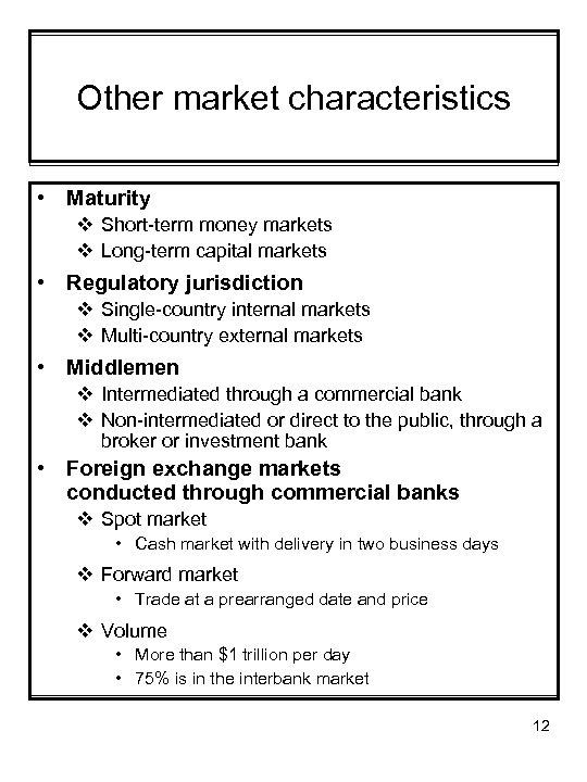 Other market characteristics • Maturity v Short-term money markets v Long-term capital markets •