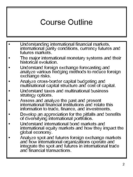 Course Outline • • • Understanding international financial markets, international parity conditions, currency futures
