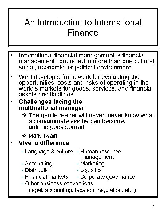 An Introduction to International Finance • International financial management is financial management conducted in