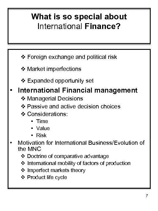 What is so special about International Finance? v Foreign exchange and political risk v