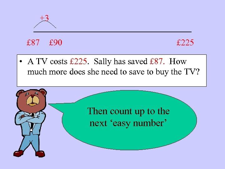 +3 ____________ £ 87 £ 90 £ 225 • A TV costs £ 225.