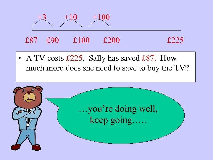 +3 +100 ____________ £ 87 £ 90 £ 100 £ 225 • A TV