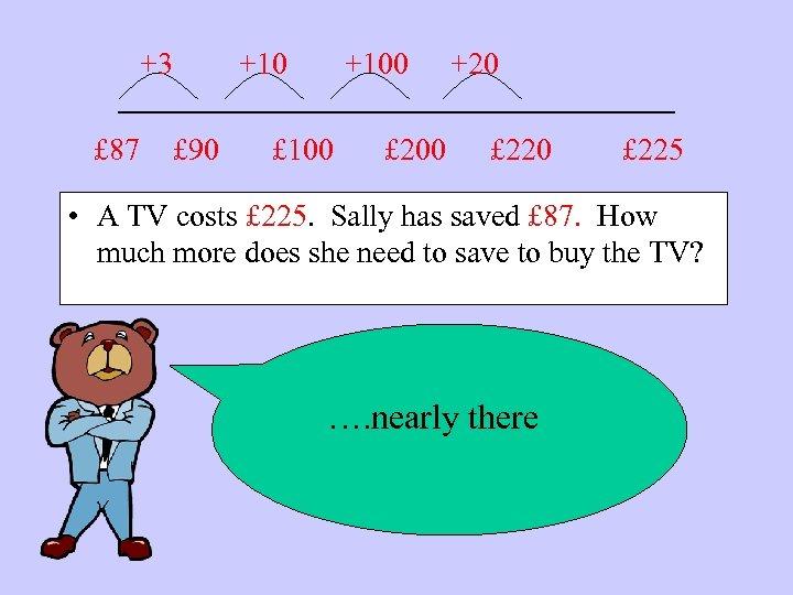 +3 +100 +20 ____________ £ 87 £ 90 £ 100 £ 220 £ 225