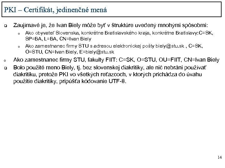 PKI – Certifikát, jedinenčné mená q Zaujímavé je, že Ivan Biely môže byť v