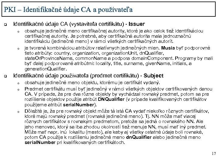 PKI – Identifikačné údaje CA a používateľa q Identifikačné údaje CA (vystaviteľa certifikátu) -