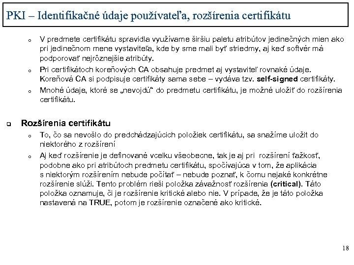 PKI – Identifikačné údaje používateľa, rozšírenia certifikátu o o o V predmete certifikátu spravidla