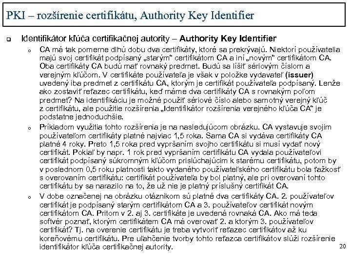 PKI – rozšírenie certifikátu, Authority Key Identifier q Identifikátor kľúča certifikačnej autority – Authority