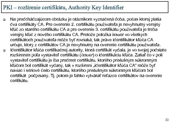 PKI – rozšírenie certifikátu, Authority Key Identifier q q Na predchádzajúcom obrázku je otáznikom