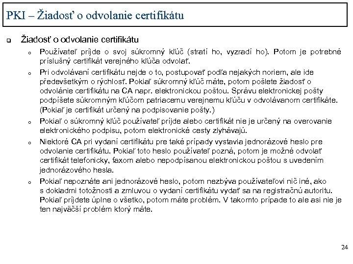 PKI – Žiadosť o odvolanie certifikátu q Žiadosť o odvolanie certifikátu o o o