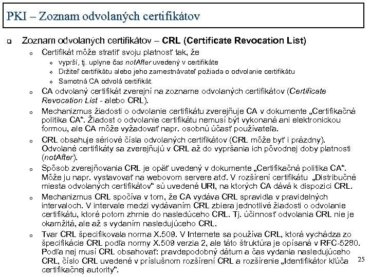 PKI – Zoznam odvolaných certifikátov q Zoznam odvolaných certifikátov – CRL (Certificate Revocation List)