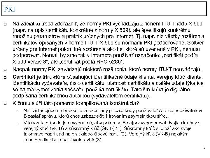 PKI q q Na začiatku treba zdôrazniť, že normy PKI vychádzajú z noriem ITU-T