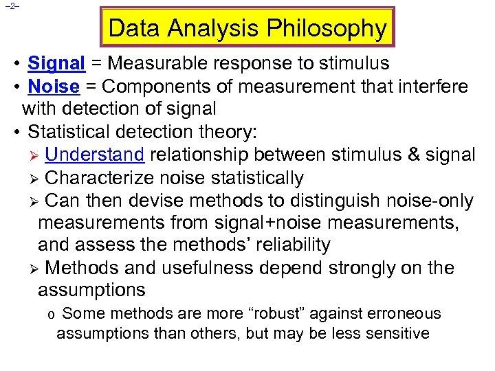 – 2– Data Analysis Philosophy • Signal = Measurable response to stimulus • Noise