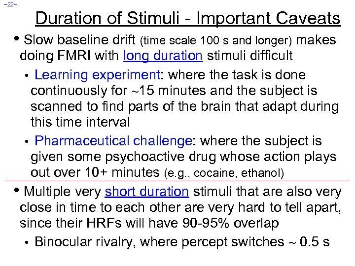 – 22– Duration of Stimuli - Important Caveats • Slow baseline drift (time scale
