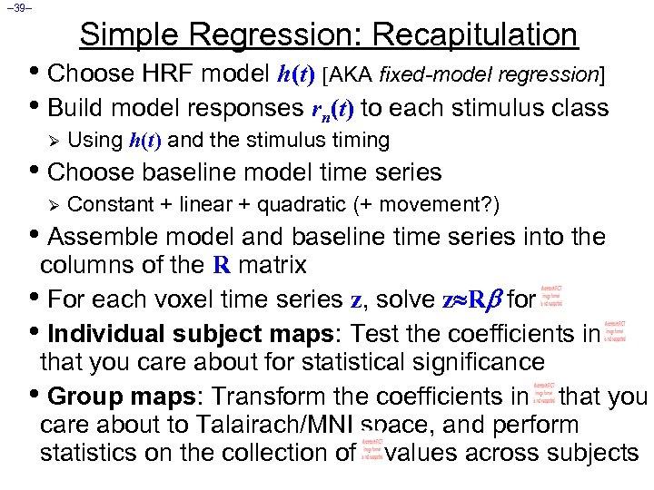 – 39– Simple Regression: Recapitulation • Choose HRF model h(t) [AKA fixed-model regression] •