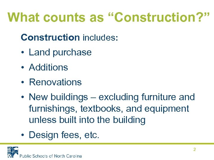 """What counts as """"Construction? """" Construction includes: • Land purchase • Additions • Renovations"""