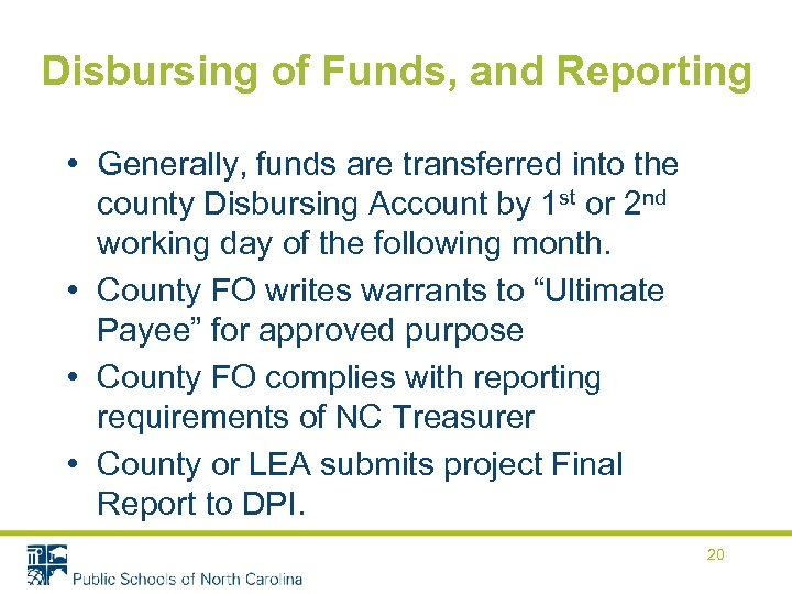 Disbursing of Funds, and Reporting • Generally, funds are transferred into the county Disbursing