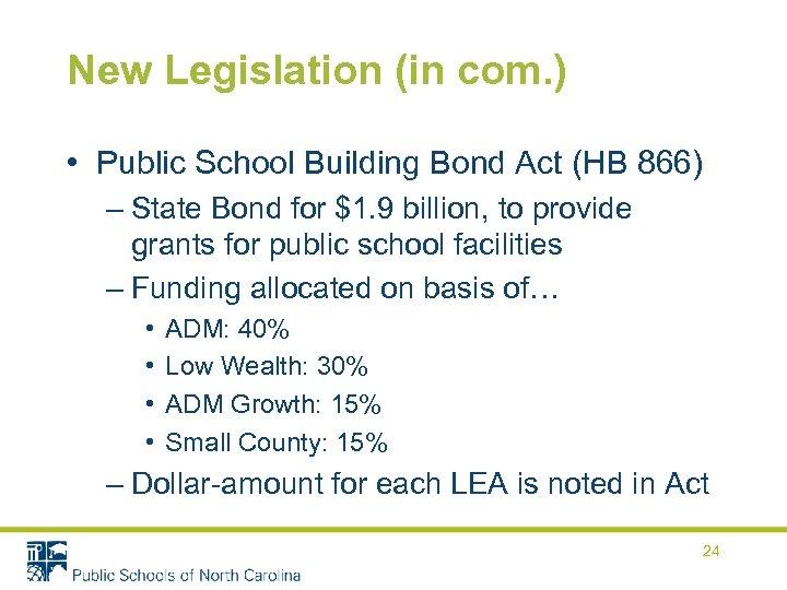 New Legislation (in com. ) • Public School Building Bond Act (HB 866) –