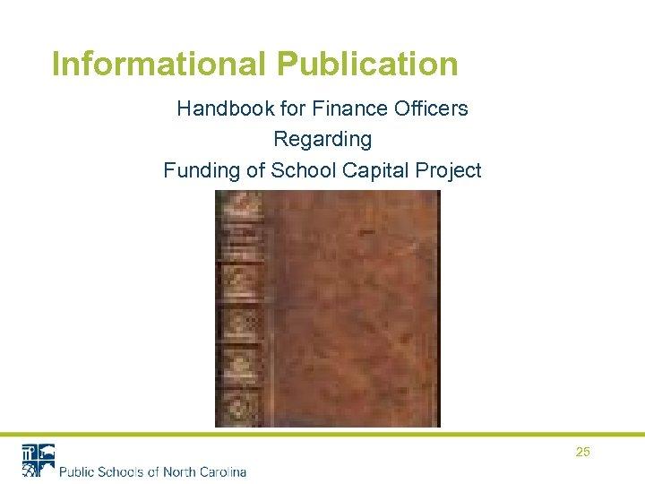 Informational Publication Handbook for Finance Officers Regarding Funding of School Capital Project 25