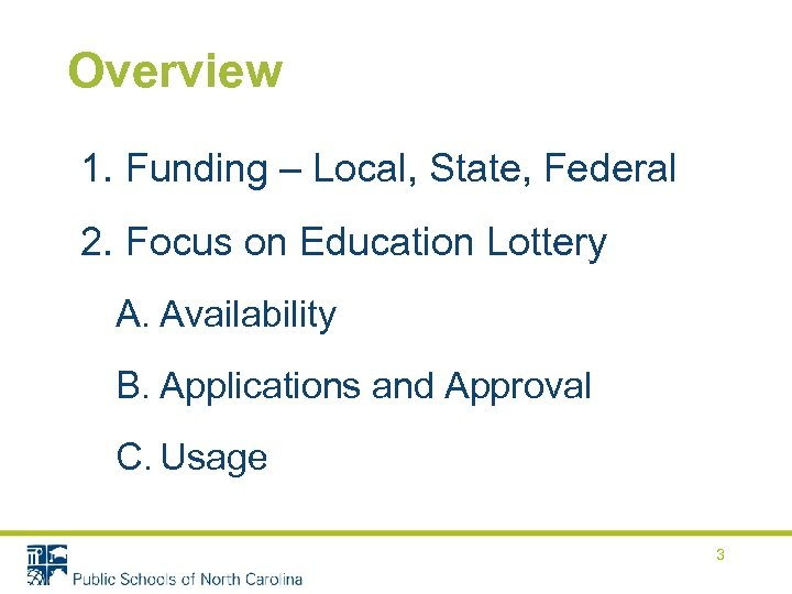 Overview 1. Funding – Local, State, Federal 2. Focus on Education Lottery A. Availability