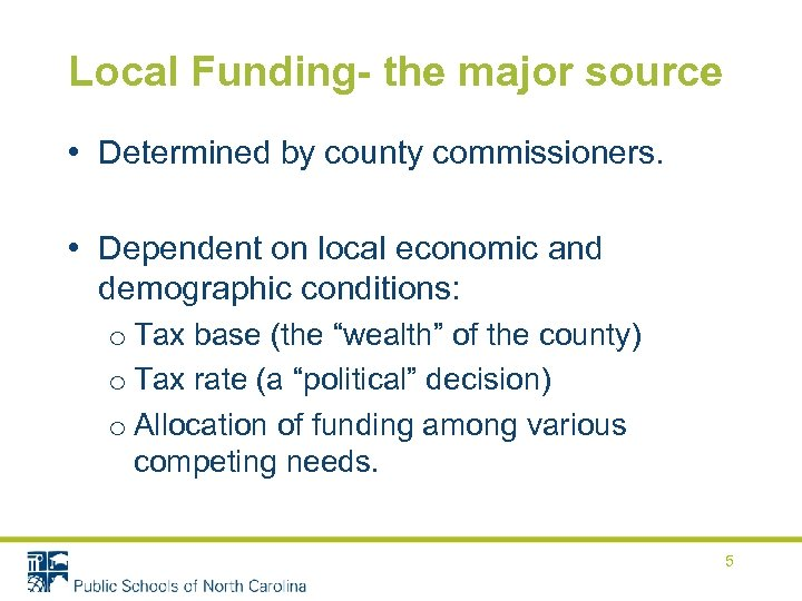 Local Funding- the major source • Determined by county commissioners. • Dependent on local